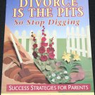 Divorce Is The Pits So Stop Digging - success strategies for parents book by Thomas Muha