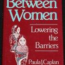Between Women - Lowering the Barriers females family relationships book Paula J. Caplan