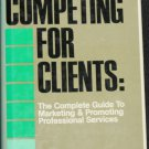Competing For Clients - business book marketing & promoting professional services by Bruce W. Marcus
