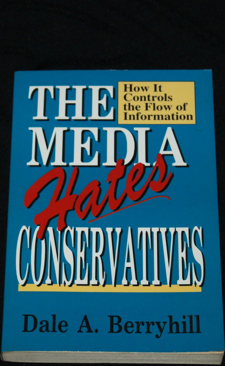 The Media Hates Conservatives - democrat media republican politics book by Dale A. Berryhill