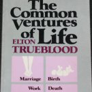 The Common Ventures of Life book by Elton Trueblood