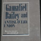Gamaliel Bailey Anti slavery Union - biography history book by Stanley Harold