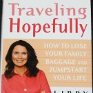 Traveling Hopefully How To Lose Your Family Baggage and Jumpstart Your Life by Libby Gill