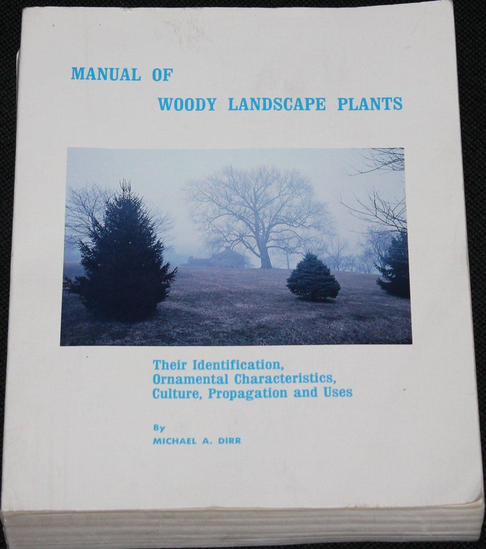 Manual of Woody Landscape Plants idientification culture propogation & uses book Michael A. Dirr
