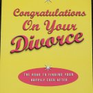 Congratulations On Your Divorce The Road To Finding Your Happily Ever After marriage separation book