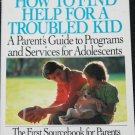 How to Find Help For a Troubled Kid book Parents Guide Program Services Adolescents