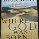 Where God Was Born a Journey By Land To The Roots of Religion Bruce Feiler