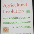 Agricultural Involution The Process of Ecological Change in Indonesia by Clifford Geeertz