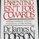 Parenting Isn't For Cowards book  - James Dobson child raising book hardcover