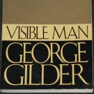 Visible Man book George Gilder - non fiction true story society sociopolitical issues
