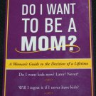 Do I want to be a Mom -Woman's Guide To The Decision of a Lifetime parent book by Dell & Eram