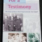 For A Testimony - The Story of Bruce Hunt Imprisoned for the Gospel - paperback book non-fiction