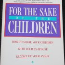 For the Sake of the Children - How to Share Your Children With Your Ex-Spouse - book by Kline & Pew