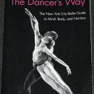 The Dancer's Way The New York City Ballet Guide to Mind, Body, and Nutrition