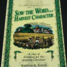 Sow the Word...Harvest Character - a year of devotions for the growing Christian by Kenton K. Smith