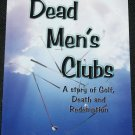 Dead Men's Clubs A Story of Golf, Death and Redemption