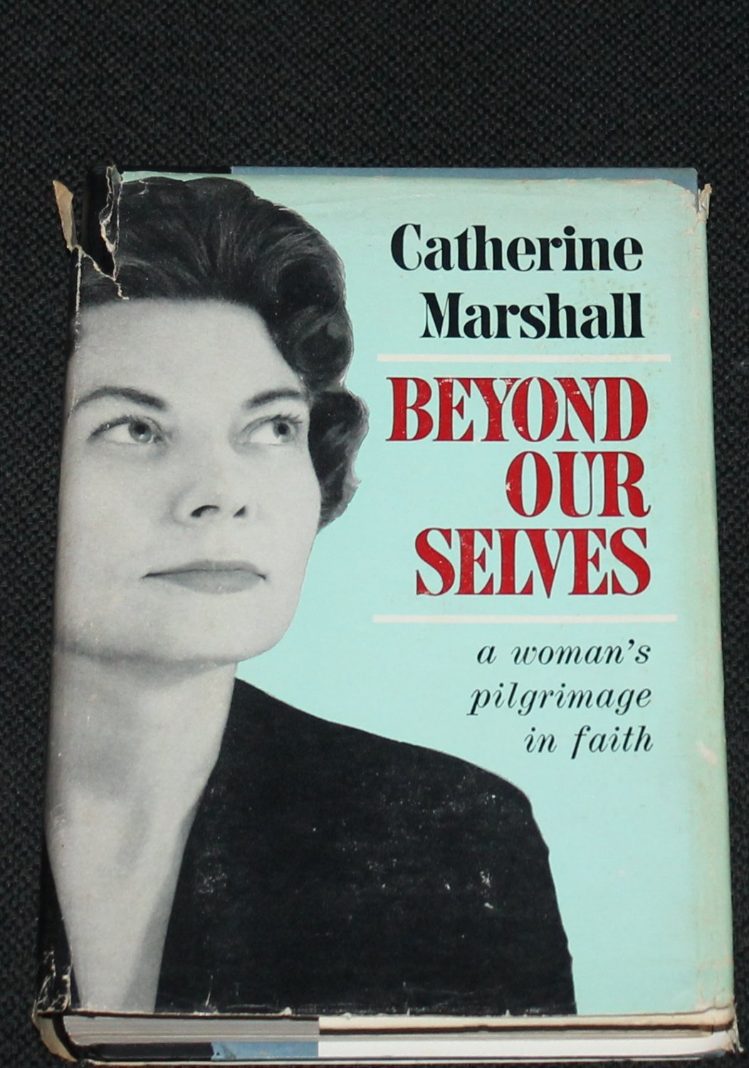 1961 Beyond Our Selves by Catherine Marshall - a woman's pilgrimage in faith - Christian book