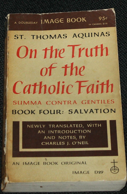 On the Truth of the Catholic Faith 1957 Book Four: Salvation Charles J. O'Neil - Christian book