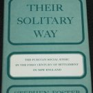 Their Solitary Way Puritan Social Ethic in First Century of Settlement in New England Stephen Foster
