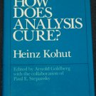 How Does Analysis Cure? book by Heinz Kohut edited by Arnold Goldberg