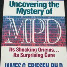 Uncovering the Mystery of MPD by James G. Friesen Multiple Personality Disorder