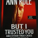 But I Trusted You Ann rule true crime paperback book