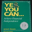 Yes You Can...Achieve Financial Independence by James E. Stowers