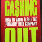 Cashing Out How To Value & Sell the Privitely Held Company by A. Davis Silver