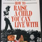 How To Raise a Child You Can Live With by Clifford Stunden