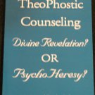 TheoPhostic Counseling Divine Revelation OR PsychoHeresy? Martin and Diedre Bobgan