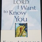 Lord I Want To Know You by Kay Arthur