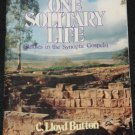 One Solitary Life - Studies In The Synoptic Gospels by C. Lloyd Button