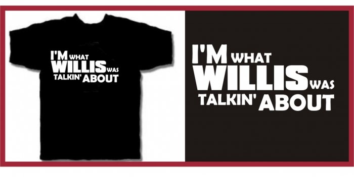 I'm What WILLIS was talkin about T-Shirt 80's LARGE