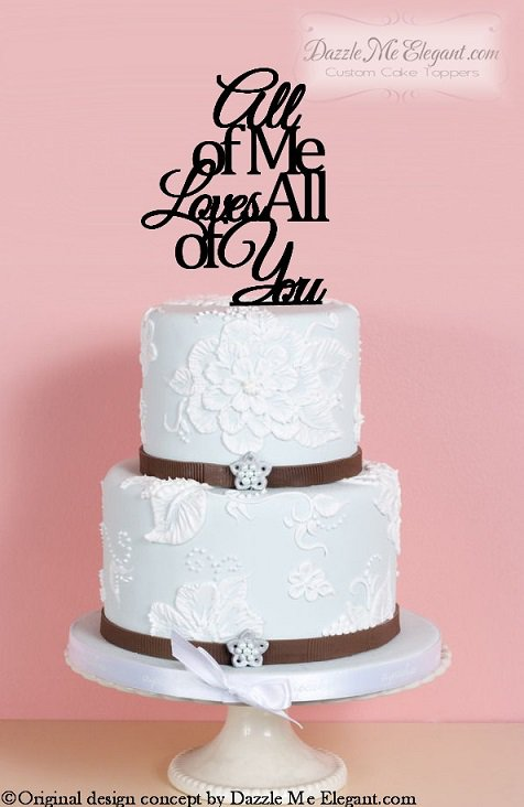 All Of Me Loves All Of You Wedding Cake Topper