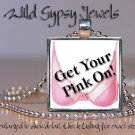 Get Your Pink On Breast Cancer Awareness glass tile metal pendant charm necklace