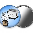 FUNNY QUOTE JOKE DON'T TALK TO ME BECAUSE IT BURNS ME POCKET HAND HELD MIRROR
