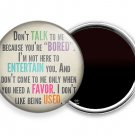 FUNNY QUOTE JOKE DON'T TALK TO ME BECAUSE YOU BORED REFRIGERATOR FRIDGE MAGNETS