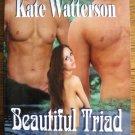 BEAUTIFUL TRIAD by Kate Watterson