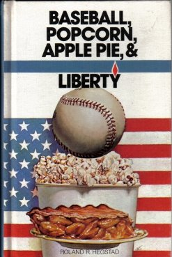 Baseball, Popcorn, Apple Pie, & Liberty By Roland Hegstad 1979
