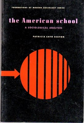 The American School, A Sociological Analysis,Foundations of Modern Sociology Series-Patricia Sexton