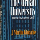 The Urban University And The Future Of Our Cities HB by J. Martin Klotsche 1966 VINTAGE