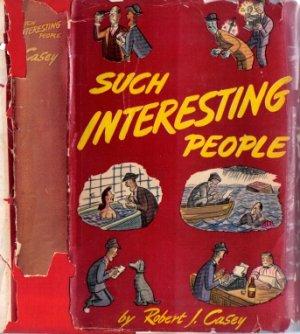 Such Interesting People by newpaper reporter-journalist-newspaperman Robert J Casey 1945 VINTAGE
