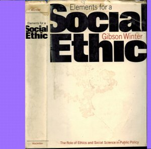 Elements For A Social Ethic-Scientific And Ethical Perspectives On Social Process-Gibson Winter 1966