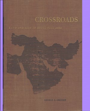 Crossroads Land And Life In Southwest Asia HB 1960 by George B Creasy:Maxwell Professor of Geography