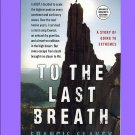 To the Last Breath:A Memoir of Going to Extremes PB/2012~Francis Slakey Advance Reader's Edition