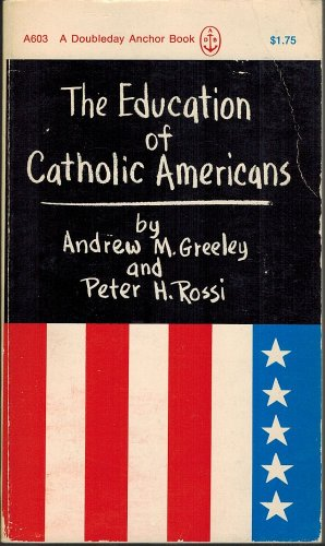 The Education Of Catholic Americans by Andrew M Greely and Peter H Rossi Paperback 1968 Vintage