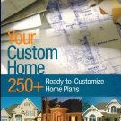 Your Custom Home: 250+ Ready-to-Customize Home Plans PB/2005 By Hanley Wood Home Planners