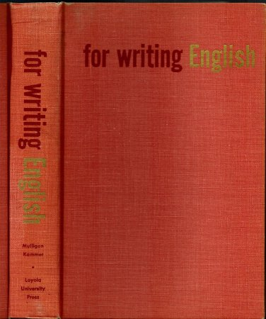For Writing English by Charles W. Mulligan, Michael P. Kammer Loyola HB/1960 Vintage