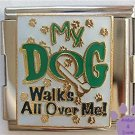 My Dog Walks All Over Me Italian Charm Megalink