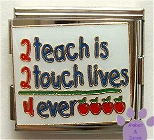 2 teach is 2 touch lives 4 ever Italian Charm Megalink for teach